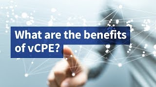 What Are the Benefits of vCPE?