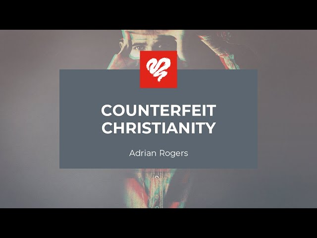 Adrian Rogers: Counterfeit Christianity #2284