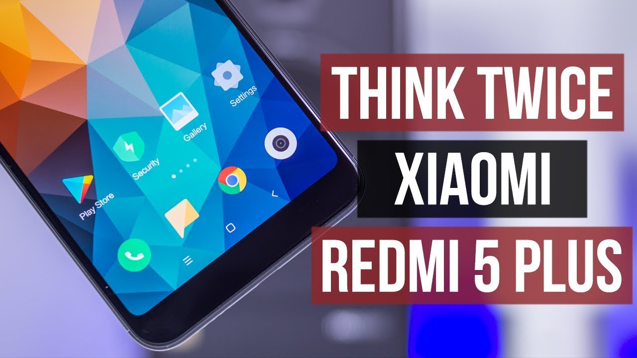 Xiaomi Redmi 5 Plus Review Think Twice Before You Buy It Youtube