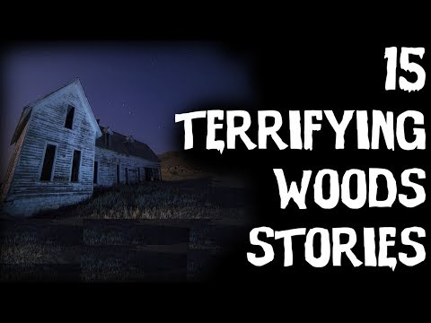 15 TERRIFYING TRUE Deep Woods/Basement Middle Of Nowhere Stories (ULTIMATE COMPILATION)