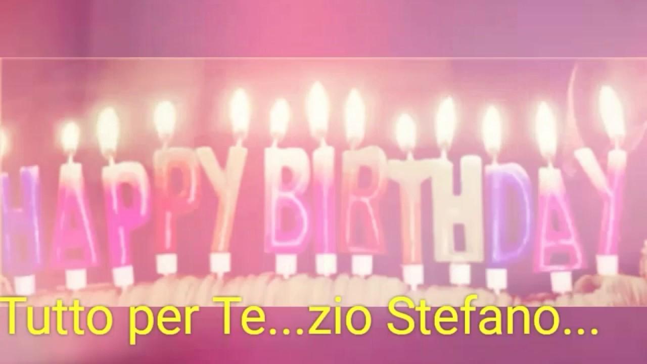 Auguri Di Buon Compleanno Allo Zio Stefano Youtube