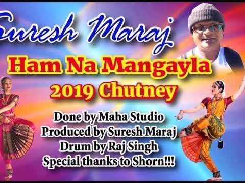 Suresh Maraj - Hum Na Mangela (2019 Chutney)