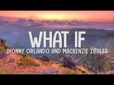 Johnny Orlando & Mackenzie Ziegler -  What If  (Lyrics-Letra)