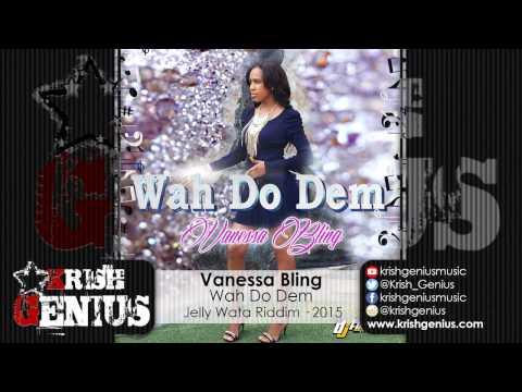 Vanessa Bling - Wah Do Dem (Raw) Jelly Wata Riddim - April 2015