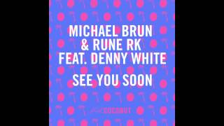 Michael Brun & Rune RK feat. Denny White - See You Soon (Radio Edit)