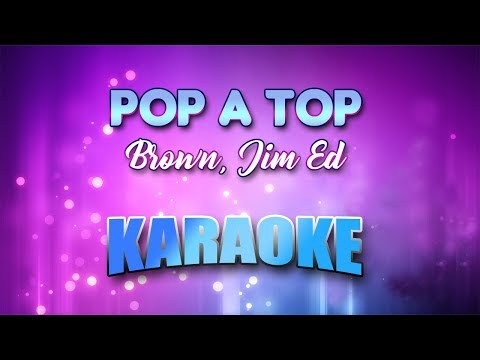 Brown, Jim Ed - Pop A Top (Karaoke version with Lyrics)