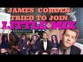 James Corden TRIED JOINING LITTLE MIX
