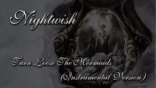 Nightwish - Turn Loose The Mermaids (Instrumental Version)