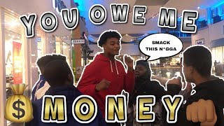 YOU OWE ME MONEY PRANK (GONE VERY WRONG) *I GOT JUMPED