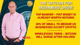 FIAT MONEY ALREADY WORTH NOTHING, CSW DOES'NT HAVE BTC KEYS, 36% SMALL BUSINESSES TAKE CRYPTO… MORE!