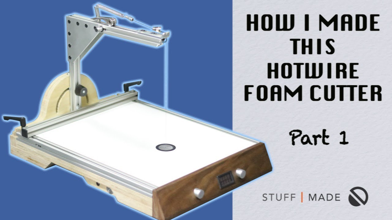 How I Made my Ultimate Hotwire Foam Cutter - part 1 of 2 - YouTube