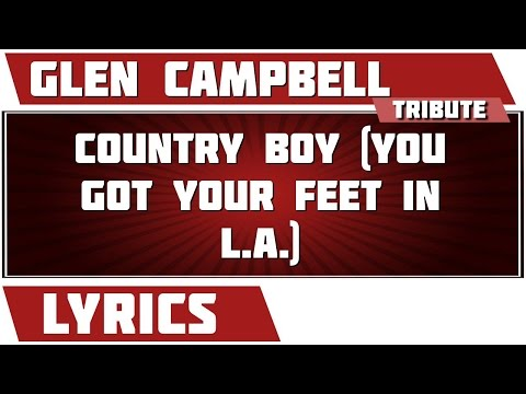 Country Boy (You Got Your Feet In L.A.) - Glen Campbell tribute - Lyrics
