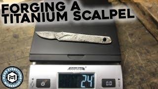 Forging a Titanium Scalpel | Blacksmithing Experiment