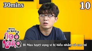 NHỮNG CÔ NÀNG NGỔ NGÁO #10 – 30Mins | Bi Max tuyệt vọng vì bị hiểu nhầm có con rơi | 201118 😂