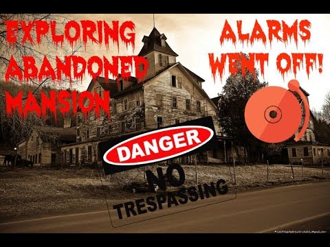 TRESPASSING ABANDONED MANSION! (ALARMS WENT OFF!)