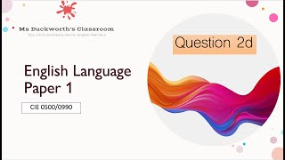 How to approach and answer question 2d (language) CIE IGCSE 0500/0990 Language Paper 1