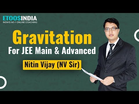 Gravitation Video Lectures of Physics by Nitin Vijay (NV) Sir (ETOOSINDIA.COM)