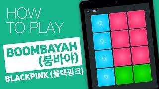 How to play: BOOMBAYAH 붐바야 (BLACKPINK 블랙핑크) - SUPER PADS - Seul Kit