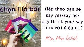 CHỌN 1 TỤ BÀI: SẮP TỚI BẠN SẼ SAY YES/SAY NO/ SAY THANK YOU/ SAY SORRY VỚI ĐIỀU GÌ ?