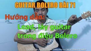 GUITAR BOLERO BÀI 71: Hướng dẫn chi tiết cách sử dụng câu LEAD LÁY trong điệu Bolero
