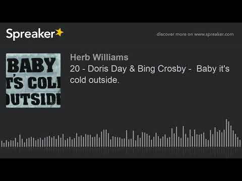 20 - Doris Day & Bing Crosby -  Baby It's Cold Outside.