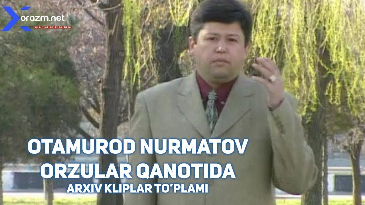 Otamurod Nurmatov - Orzular qanotida (arxiv kliplar to'plami)