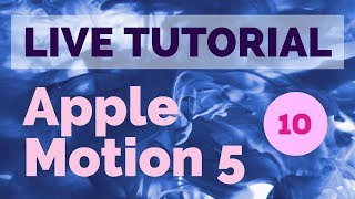 LIVE TUTORIAL - APPLE MOTION 5  [TEIL 10]