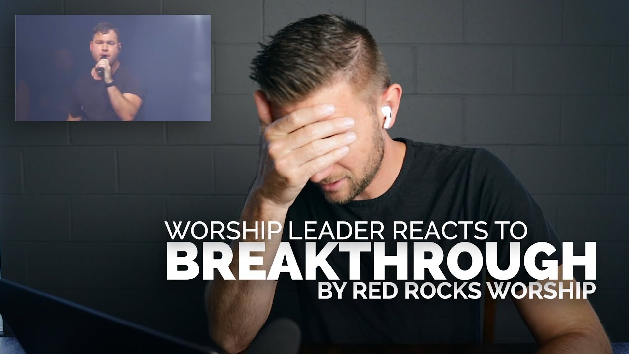 Worship Leader Reacts to Breakthrough by Red Rocks