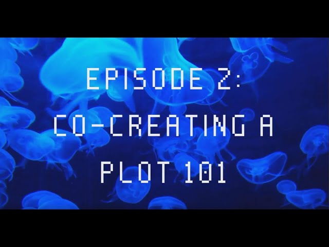 Co-Creating a Plot 101 - Episode 2