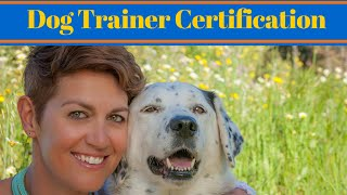 Dog Trainer Certification - Becoming A Dog Trainer