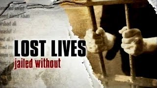 HLT Special: Lost Lives - Jailed without reason or proof