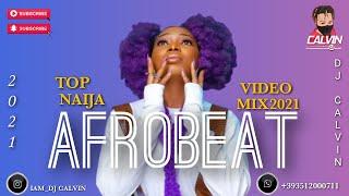 AFROBEAT VIDEO MIX 2021  LATEST NAIJA TOP VIDEO MIX 2021  DJ CALVIN  GUCHI  OXLADE  KIZZ DANIEL - best afrobeat song