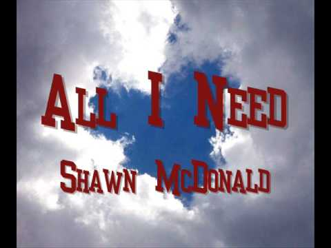 All I Need - Shawn McDonald