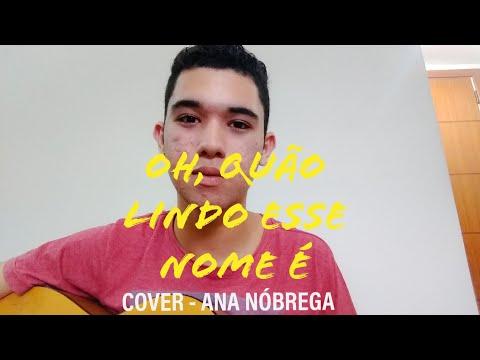 Oh Quão Lindo Esse Nome É - Ana Nóbrega Cover - Pedro Aguiar