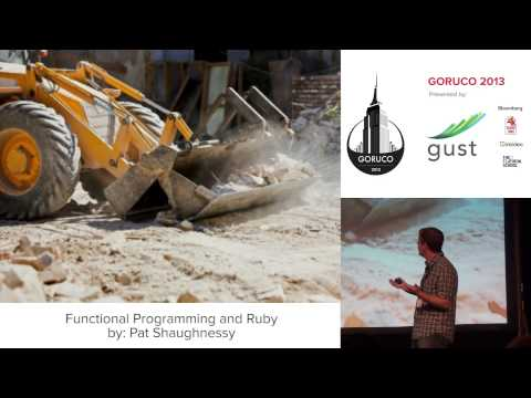 GoRuCo 2013 - Functional Programming and Ruby by Pat Shaughnessy