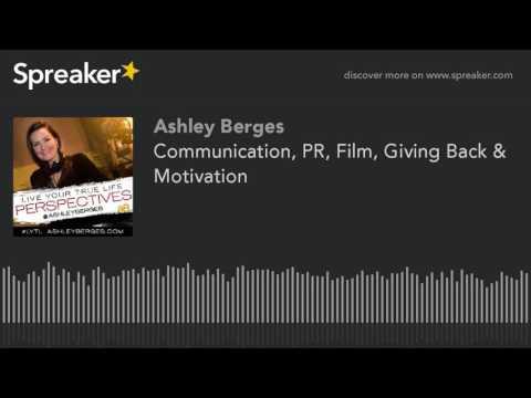 Communication, PR, Film, Giving Back & Motivation