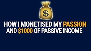 My FIRST $1000 Of PASSIVE INCOME By Monetizing My PASSION!