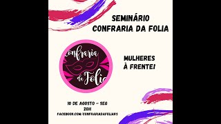 Seminário Confraria da Folia - Mulheres à Frente
