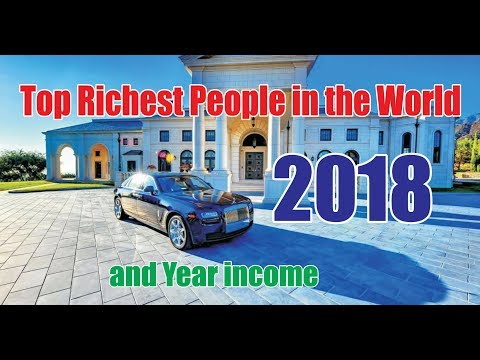 List of the Top richest People in the World 2018