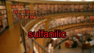 What does sulfanilic mean?