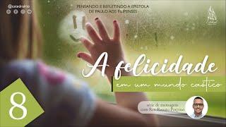 Felicidade em um mundo caótico - parte 8   Rev. Renato Porpino - Pastor Efetivo