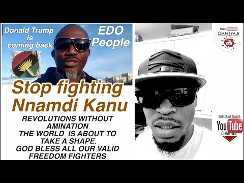 Stop fighting Nnamdi Kanu People THE WORLD IS ABOUT TO TAKE A SHAPE  GOD BLESS ALL OUR VALID FREEDOM