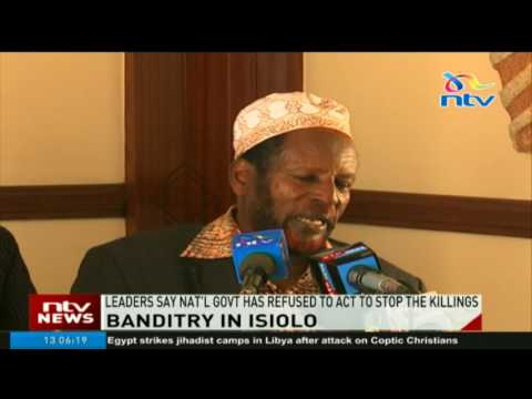 Isiolo leaders say government has refused to act to stop banditry