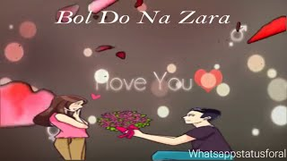 Bol Do Na Zara Female Version Whatsapp Status l Love Status l Itni Mohabbat Karo Na l New l 2018