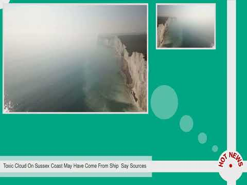 Toxic Cloud On Sussex Coast May Have Come From Ship  Say Sources