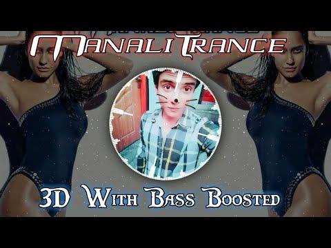 3D Audio | Manali Trance Bass Boosted | 2018 | Ayan Raajput