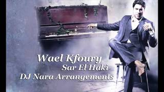 Wael Kfoury - Sar El Haki (DJ Nara Arrangements)