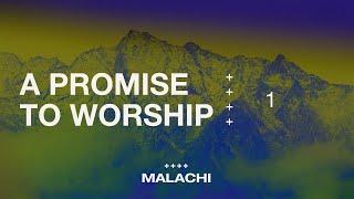 """A Promise to Worship"" (Malachi 1)"
