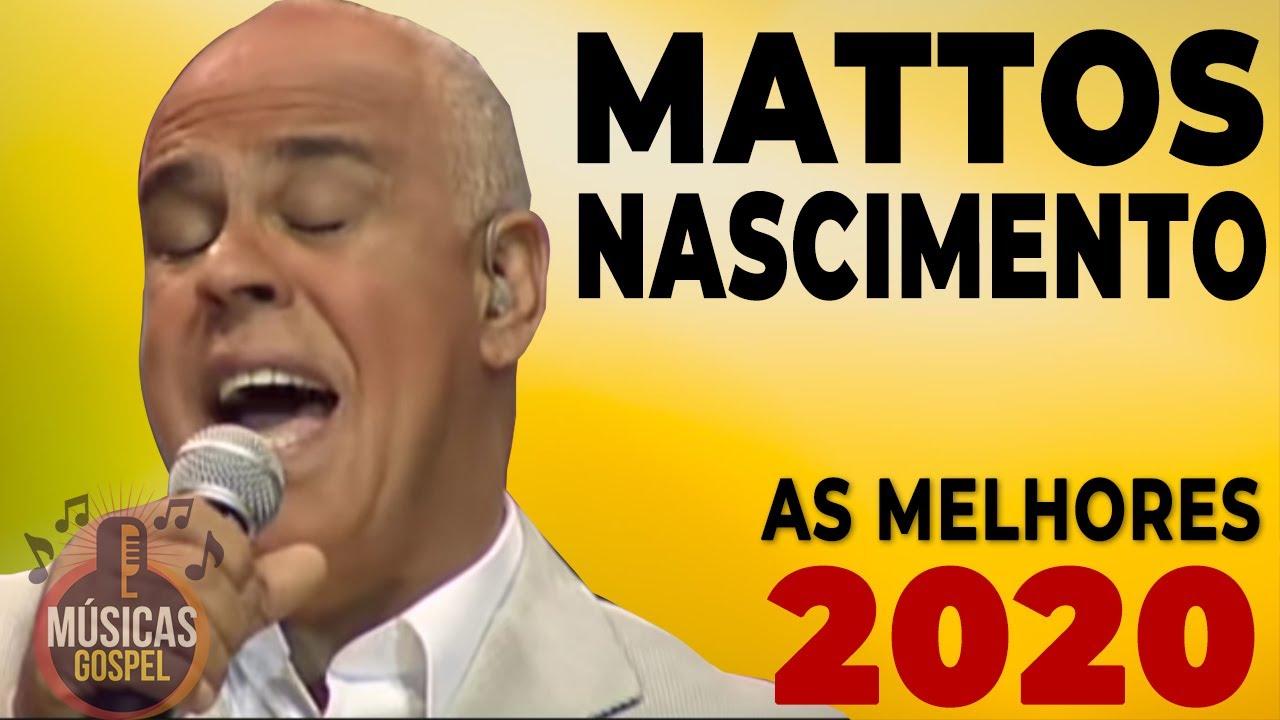 Mattos Nascimento as Melhores 2020 - Musicas Gospel de Louvor e Adoração a Deus - Top 30