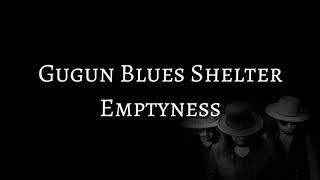 Gugun Blues Shelter - Emptyness (LYRYCS)